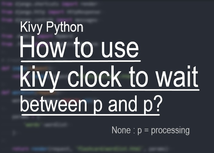 kivyで処理と処理の間で任意の時間待つ方法を紹介するサムネイル